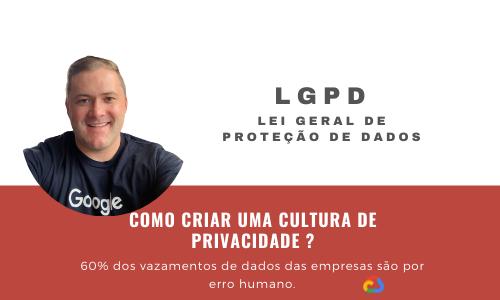 LGPD como criar uma Cultura de Privacidade ?